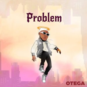 DOWNLOAD Otega – Problem Mp3 – xclusiveloaded song